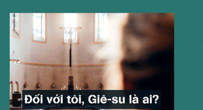 -Đức Giêsu là ai đối với tôi -Thiên Chúa là ai đối với bạn -Đức Kitô là ai -Đối với bạn Chúa Giêsu là ai